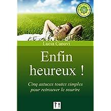 Enfin heureux !: Cinq astuces toutes simples pour retrouver le sourire (French Edition)