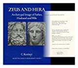 Zeus and Hera: Archetypal image of father, husband, and wife (Archetypal images in Greek religion), C. Kerenyi, 0691098646