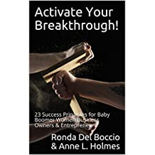 Activate Your Breakthrough!: 23 Success Principles for Baby Boomer Women Business Owners  & Entrepreneurs