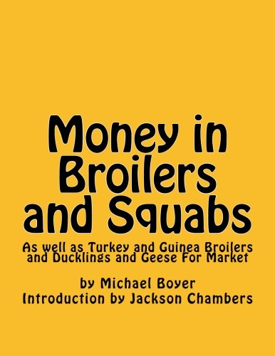 Money in Broilers and Squabs: As well as Turkey and Guinea Broilers and Ducklings and Geese For Market pdf