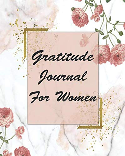 Gratitude Journal For Women: Daily Gratitude Journal Find Happiness And Peace In Just 5 Minutes A Day | 100 Pages | 8 x 10 | Pink Floral