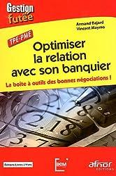 Optimiser la relation avec son banquier: La boîte à outils des bonnes négociations!