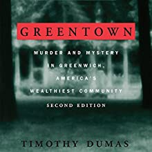 Greentown: Murder and Mystery in Greenwich, America's Wealthiest Communiity Audiobook by Timothy Dumas Narrated by Gabriel Vaughan