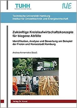 Book Zukuenftige Kreislaufwirtschaftskonzepte fuer biogene Abfaelle. Identifikation, Analyse und Bewertung am Beispiel der Freien und Hansestadt Hamburg