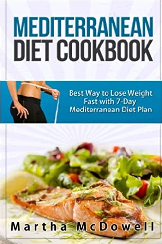 Mediterranean Diet Cookbook Best Way To Lose Weight Fast With Plan Healthy Dinner Recipes For Dummies