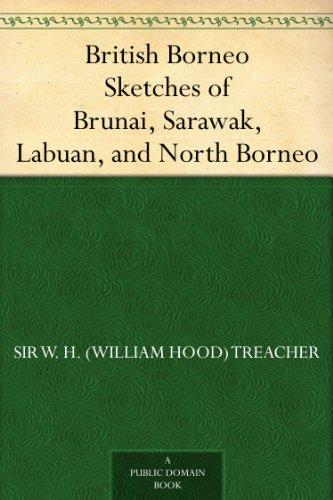 British Borneo Sketches of Brunai, Sarawak, Labuan, and North Borneo