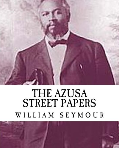 William Seymour: The Azusa Street Papers {Revival Press Edition}