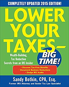 Lower Your Taxes - BIG TIME! 2015 Edition: Wealth Building, Tax Reduction Secrets from an IRS Insider by McGraw-Hill Education