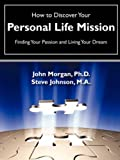 How to Discover Your Personal Life Mission, John Morgan and Steve Johnson, 1602664749