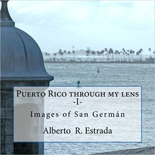 Book Puerto Rico through my lens -I-: Images of San Germán: Volume 1 (Paisajes, lugares)