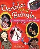 Dangles and Bangles, Sherri Haab and Michelle Haab, 0823000648