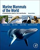 Marine Mammals of the World, Second Edition: A Comprehensive Guide to Their Identification