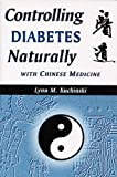 Controlling Diabetes Naturally With Chinese Medicine (Healing With Chinese Medicine)