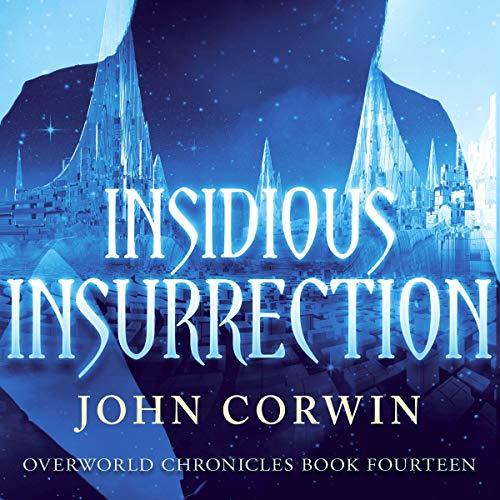 Insidious Insurrection: Overworld Chronicles, Book 14