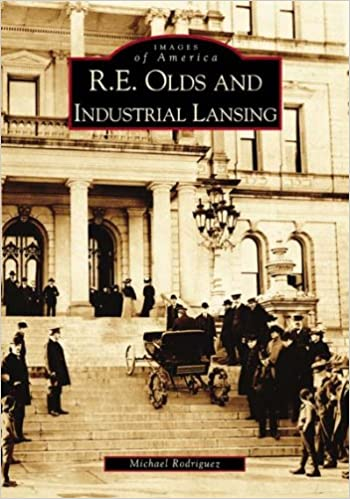 R. E. Olds and Industrial Lansing (Images of America (Arcadia Publishing))