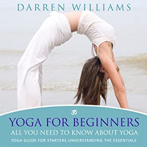 Yoga for Beginners: All You Need to Know About Yoga Audiobook
