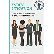Estate Litigation: Trial advocacy techniques in estate cases (Advocacy Club Books Series Book 3)