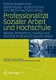 Professionalität Sozialer Arbeit und Hochschule: Wissen, Kompetenz, Habitus und Identität im Studium Sozialer Arbeit (Edition Professions- und Professionalisierungsforschung) (German Edition), , 3531177990