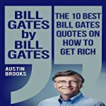 Bill Gates by Bill Gates: The 10 Best Bill Gates Quotations on How to Get Rich | Austin Brooks