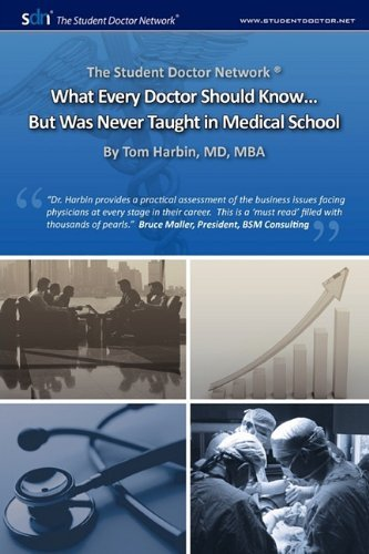 By Tom Harbin: The Student Doctor Network What Every Doctor Should Know... But Was Never Taught in Medical School