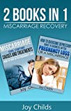 Pregnancy: Pregnancy Loss Recovery Books: 2 books in 1 - Miscarriage Signs, Symptoms, Causes, and Treatments & How to Heal Emotionally After a Lost Pregnancy ... Support and Grief Recovery Book 3)
