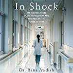 In Shock: My Journey from Death to Recovery and the Redemptive Power of Hope | Rana Awdish