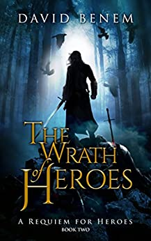 The Wrath of Heroes (A Requiem for Heroes Book 2) by [Benem, David]