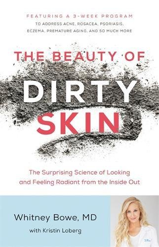 The Beauty of Dirty Skin: The Surprising Science of Looking and Feeling Radiant from the Inside Out cover