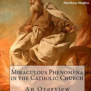Miraculous Phenomena in the Catholic Church: An Overview Audiobook