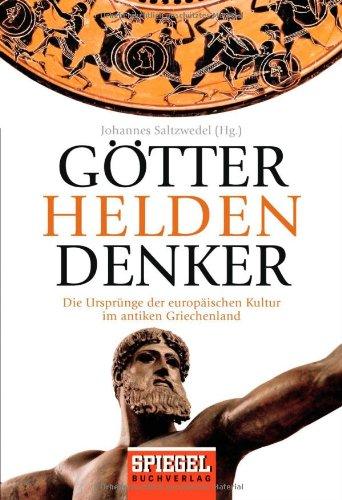 Götter, Helden, Denker: Die Ursprünge der europäischen Kultur im antiken Griechenland