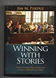 Winning with Stories : Using the Narrative to Persuade in Trials, Speeches and Lectures, Perdue, Jim M., 1892542226
