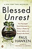 Blessed Unrest: How the Largest Social Movement in History Is Restoring Grace, Justice, and Beauty to the World, Paul Hawken, 0143113658