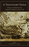 img - for A Voluntary Exile: Chinese Christianity and Cultural Confluence since 1552 (Studies in Christianity in China) book / textbook / text book