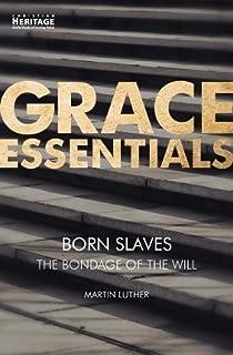 Born Slaves: The Bondage of the Will (Grace Essentials)