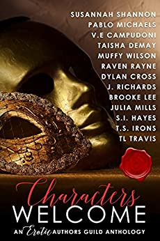 Characters Welcome: an Erotic Authors Guild anthology by [Shannon, Susannah, Hayes, S.I., Irons, T.S., Demay, Taisha, Wilson, Muffy, Travis, T.L., Cross, Dylan, Richards, J., Lee, Brooke, Mills, Julia, V.E. Campudoni, Raven Rayne, Pablo Michaels]