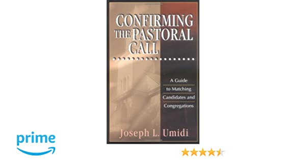 Confirming the pastoral call a guide to matching candidates and confirming the pastoral call a guide to matching candidates and congregations joseph l umidi 9780825439025 amazon books fandeluxe Image collections