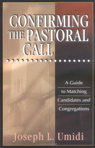 Confirming the Pastoral Call: A Guide to Matching Candidates and Congregations [Joseph L. Umidi] (Tapa Blanda)