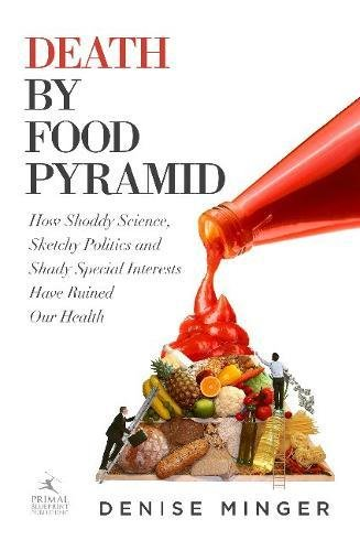 Death by Food Pyramid: How Shoddy Science, Sketchy Politics and Shady Special Interests Have Ruined Our Health - Food Pyramid Food