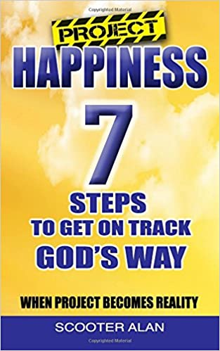 Project Happiness, Seven Steps To Get On Track Godu0027s Way: Scooter Alan:  9781535412728: Amazon.com: Books