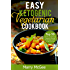 Easy Ketogenic Vegetarian Cookbook: Top 50 Healthy and Delicious Vegetarian Recipes for Ketogenic, Paleo, & High-Fat Diets
