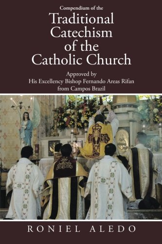 Compendium of the Traditional Catechism of the Catholic Church: Approved by His Excellency Bishop Fernando Areas Rifan from Campos Brazil pdf