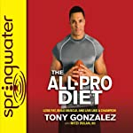The All-Pro Diet: Lose Fat, Build Muscle, and Live Like a Champion | Tony Gonzalez,Mitzi Dulan