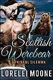 Scottish Werebear: A Painful Dilemma: A BBW Bear Shifter Paranormal Romance (Scottish Werebears Book 5)