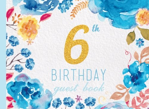 Download 6th Birthday Guest Book: Blue Floral Watercolor Guestbook (Elegant Celebrations) pdf epub