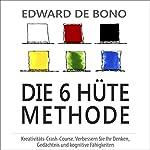 Die 6 Hüte Methode: Kreativitäts-Сrash-Сourse. Verbessern Sie Ihr Denken, Gedächtnis und kognitive Fähigkeiten (6 Thinking Hats) | Edward de Bono
