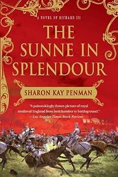 The Sunne In Splendour: A Novel of Richard III by [Penman, Sharon Kay]
