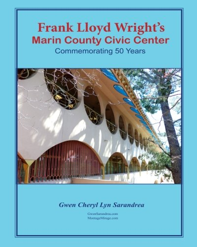 Frank Lloyd Wright's Marin County Civic Center: Commemorating 50 Years