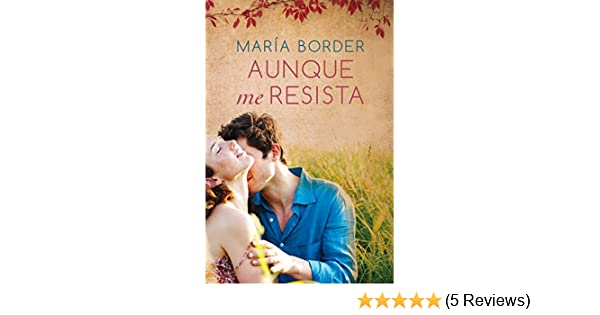 Aunque me resista (Spanish Edition) - Kindle edition by María Border. Literature & Fiction Kindle eBooks @ Amazon.com.