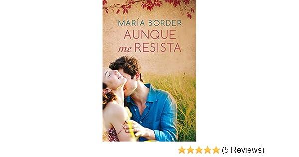 Aunque me resista (Spanish Edition) - Kindle edition by María Border. Literature & Fiction Kindle eBooks @ Amazon.com.