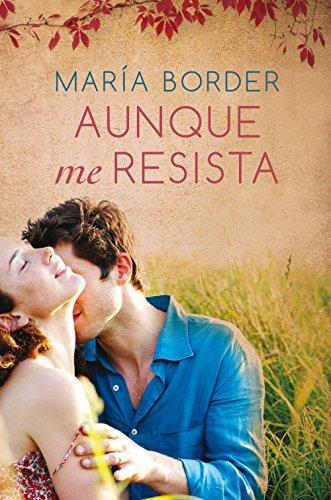 Aunque me resista (Spanish Edition) by [Border, María]